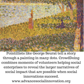 Pointillists create a story from many dots. CrowdDoing combines moments of volunteers helping social enterprises to reveal the larger narraties of social impact tht are possible when soc